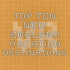 Top Ten New England Vacation Destinations