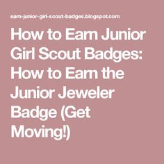 How to Earn Junior Girl Scout Badges: How to Earn the Junior Jeweler Badge (Get Moving!)
