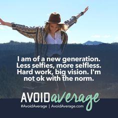 I am of a new generation. #AvoidAverage