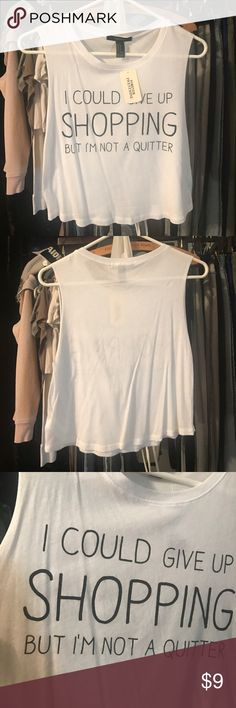 """Forever 21 tank crop top - White w/ black writing New with tags never worn Forever 21 - """"I could give up shopping but I'm not a quitter"""" small Forever 21 Tops Crop Tops"""