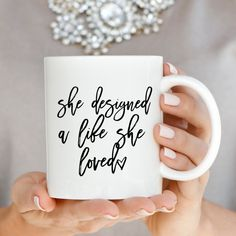 She Designed A Life She Loved Coffee Mug Coffee by sweetwaterdecor