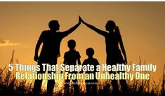 5 Things That Separate a Healthy Family Relationship From an Unhealthy One - #lifeadvancer