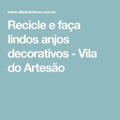 Recicle e faça lindos anjos decorativos - Vila do Artesão
