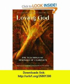 Loving God The Teachings of Bernard of Clairvaux (9781933630861) Bernard of Clairvaux , ISBN-10: 1933630868  , ISBN-13: 978-1933630861 ,  , tutorials , pdf , ebook , torrent , downloads , rapidshare , filesonic , hotfile , megaupload , fileserve