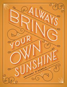 """""""Always bring your own sunshine."""" By JESSICA HISCHE."""