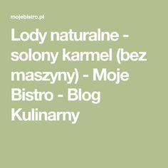 Lody naturalne - solony karmel (bez maszyny) - Moje Bistro - Blog Kulinarny