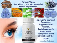 Forever Vision® is a dietary supplement with bilberry, lutein and zeaxanthin, plus super antioxidants and other nutrients. Bilberry, a popular traditional herb, can support normal eyesight and improve circulation to the eyes. Order at www.nina49.flp.com
