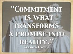 """Commitment is what transforms a promise into reality."" - Abraham Lincoln #loyalty #quote"