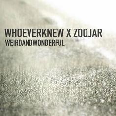 WhoEverKnew X Zoojar - WeirdAndWonderful by Zoojar on SoundCloud New Music