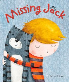 Missing Jack by Rebecca Elliott.  This is a beautiful book to share with a child who has lost a pet.