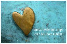 omdat liefde niet stopt waar het leven eindigt