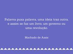 Assim se cria um livro, um governo, uma revolução.