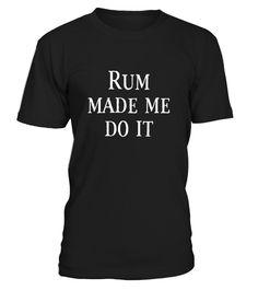 # Rum Made Me Do It .  Cooles Party Shirt!Limitierte Edition! Nicht im Laden erhältlich.Garantiert sichere Bezahlung mit: PayPal/VISA/MasterCardKlick auf 'Jetzt bestellen' und wähle dann deine gewünschte Größe und Farbe aus.