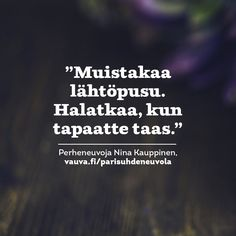 Parisuhdeneuvola. Meidän Perhe -lehti. Vauva.fi Cool Words, Wise Words, Boho Beautiful, Parenting Quotes, Love Of My Life, Hilarious, Just For You, Thoughts, Sayings