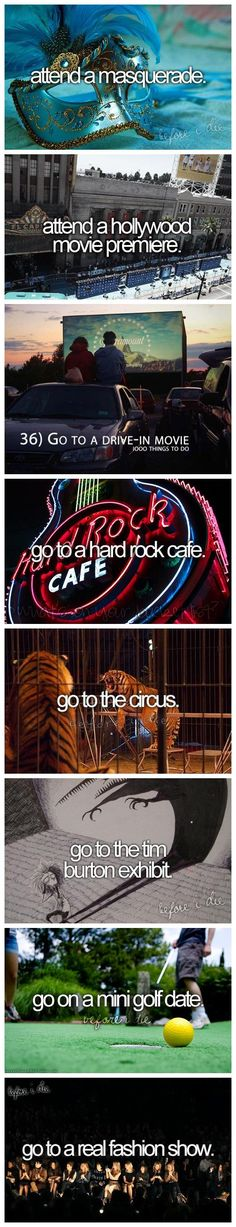 Before I die... #bucketlist I've been to a masquerade, Been to the circus, Been to the hard rock cafè, and been on a mini golf date!(: