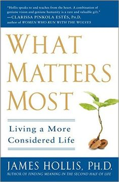 What Matters Most: Living a More Considered Life: James Hollis: 8601200649109: Amazon.com: Books