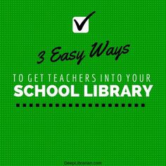 3 easy ways to bring teachers into your school library media center | DeepLibrarian.com