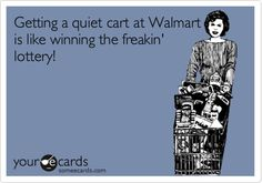Getting a quiet cart at Walmart is like winning the freakin' lottery!