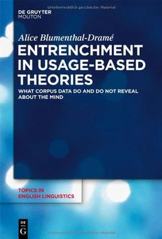 Entrenchment in usage-based theories : what corpus data do and do not reveal about the mind / Alice Blumenthal-Dramé - Berlin : De Gruyter Mouton, cop. 2012