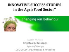 Innovative Success Stories in Agri/Food Sector Agent Of Change, Group Of Companies, Behavior, Fails, Innovation, Greece, Presentation, Success, Food