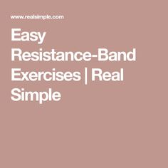 Easy Resistance-Band Exercises   Real Simple