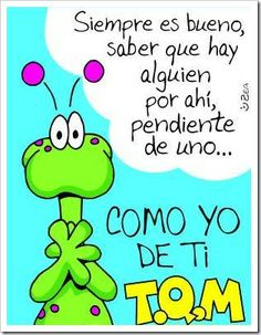 Siempre es bueno, saber que alguien por ahí,  pendiente de uno... como yo de ti  T.Q.M. Good Morning Friends Quotes, Morning Quotes, Mafalda Quotes, School Border, Blessed Week, Peace And Love, My Love, Good Morning Good Night, Empowering Quotes