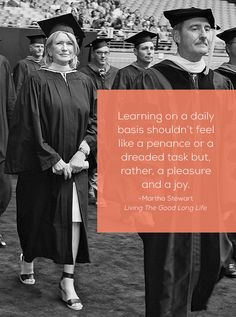 """Learning on a daily basis shouldn't feel like a penance or a dreaded task but, rather, a pleasure and a joy."" -- Martha Stewart, Living The Good Long Life"