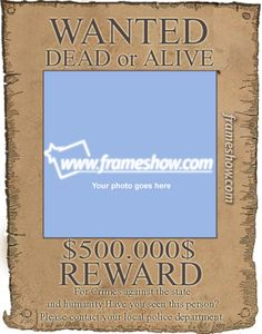 Wanted Dead or Alive photo frame. Add your friend's photo and send him as a humor e-card.