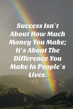 success isn't about how much money you make; it's about the difference you make in people's lives.