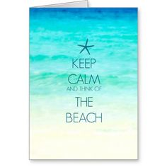 Keep Calm and Think of the Beach Greeting Card: http://www.beachblissdesigns.com/2015/08/keep-calm-beach-greeting-card.html