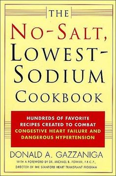Encore -- The no-salt, lowest-sodium cookbook : hundreds of favorite recipes created to combat congestive heart failure and dangerous hypertension / Donald A. Sodium Intake, Low Sodium Diet, Low Sodium Recipes, Sodium Foods, Congestive Heart Failure Diet, Salt Free Recipes, Cookbook Pdf, Heart Healthy Recipes, Healthy Heart