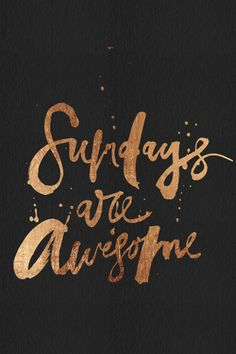 Sunday's are awesome!  Hope your's has been AWESOME! #Inspired