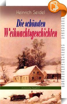 """Heinrich Seidel: Die schönsten Weihnachtsgeschichten (Vollständige Ausgaben)    ::  Dieses eBook: """"Heinrich Seidel: Die schönsten Weihnachtsgeschichten (Vollständige Ausgaben)"""" ist mit einem detaillierten und dynamischen Inhaltsverzeichnis versehen und wurde sorgfältig  korrekturgelesen. Aus dem Buch: """"Im letzten Hause des Dorfes, gerade dort, wo schon der große Wald anfängt, wohnte eine arme Witwe mit ihren zwei Kindern Werner und Anna. Das wenige, das in ihrem Garten und auf dem klei..."""