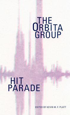Ugly Duckling Presse - Hit Parade: The Orbita Group (Kevin Platt)