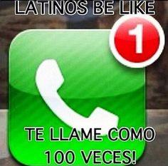 Latinos be like...te llame como cien veces!!! Jajajaja so true, LOL
