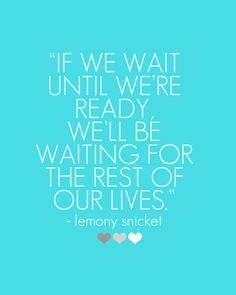 """""""If we wait until we're ready, we'll be waiting for the rest of our lives."""" - Lemony Snicket // more quotes and inspiring words on http://steffywhoelse.blogspot.de"""
