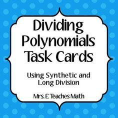 Students will divide polynomials by using synthetic or long division. There are 24 task cards in this set. Problems are of various difficulty.