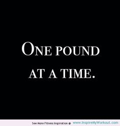 One Pound At A Time - Inspirational #Fitness #Quote #weightloss