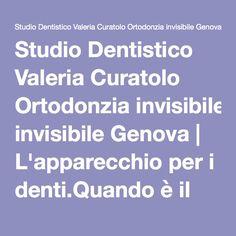 Studio Dentistico Valeria Curatolo Ortodonzia invisibile Genova | L'apparecchio per i denti.Quando è il momento giusto? Posso aspettare?