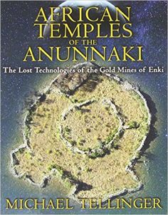 Suggested book of the day - African Temples of the Anunnaki: The Lost Technologies of the Gold Mines of Enki