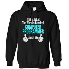 This is what the worlds greatest COMPUTER PROGRAMMER look like - #t shirt #girl hoodies. PURCHASE NOW => https://www.sunfrog.com/Funny/This-is-what-the-world-Black-11526241-Hoodie.html?60505
