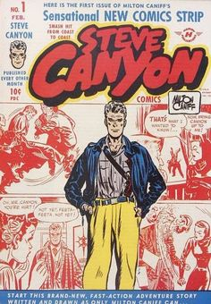 """Milton Caniff started """"Steve Canyon"""" to get the hands-on control he couldn't get with """"Terry and the Pirates""""! He's your man for action - romance - and high adventure!"""