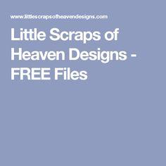 Little Scraps of Heaven Designs - FREE Files