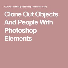 Clone Out Objects And People With Photoshop Elements