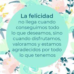 La felicidad llega cuando estamos agradecidos. | Frases de #felicidad | pensamientos positivos | pensamientos y reflexiones.