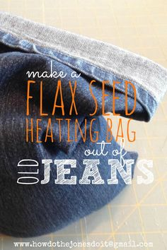 What do you do with those old jeans?! Make cutoffs and flax seed heating bags!