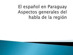 El español en Paraguay: Aspector generales del habla de la región #SlideShare #LearnSpanish #Paraguay