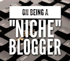 "On being a ""niche"" blogger"