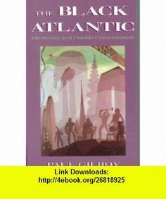 The Black Atlantic     **ISBN 9780674076068** Paul Gilroy ,   ,  , ASIN: B001G48SP8 , tutorials , pdf , ebook , torrent , downloads , rapidshare , filesonic , hotfile , megaupload , fileserve