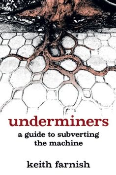 Underminers: A Guide to Subverting The Machine - Kindle edition by Keith Farnish. Politics & Social Sciences Kindle eBooks @ Amazon.com.